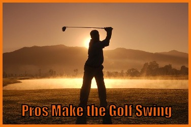 Pros Make the Golf Swing