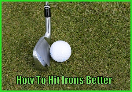 How To Hit Irons Better