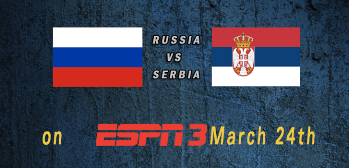 World Cup 2015: Russia vs Serbia Mar 24th 7:30pm ET ESPN3