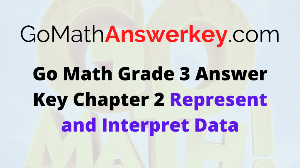 Go Math Grade 3 Answer Key Chapter 2 Represent and Interpret Data