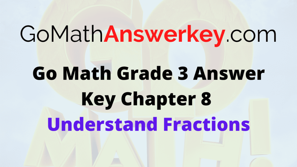 Go Math Grade 3 Answer Key Chapter 8 Understand Fractions