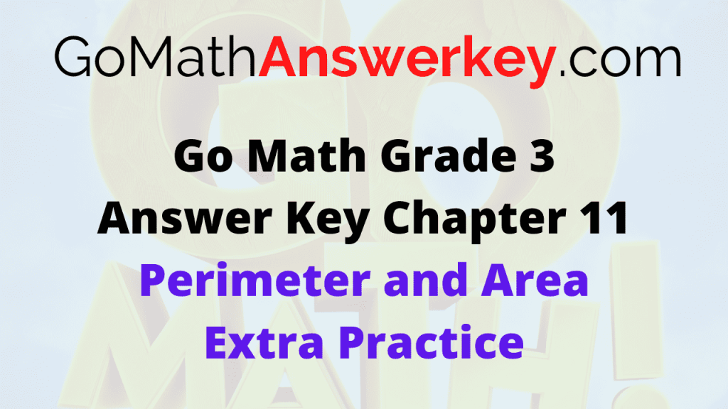 Go Math Grade 3 Answer Key Perimeter and Area Extra Practice