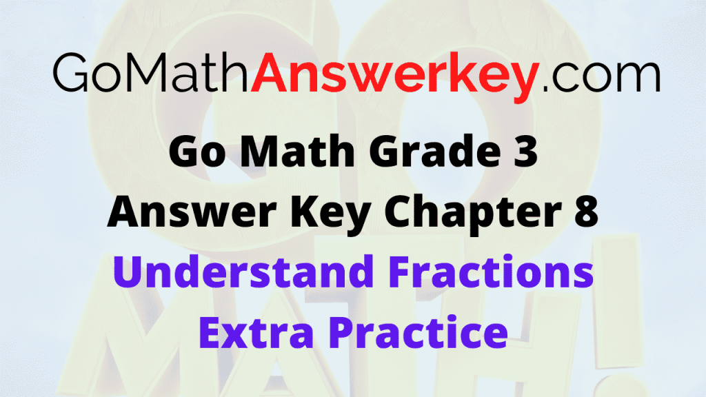 Go Math Grade 3 Answer Key Understand Fractions Extra Practice