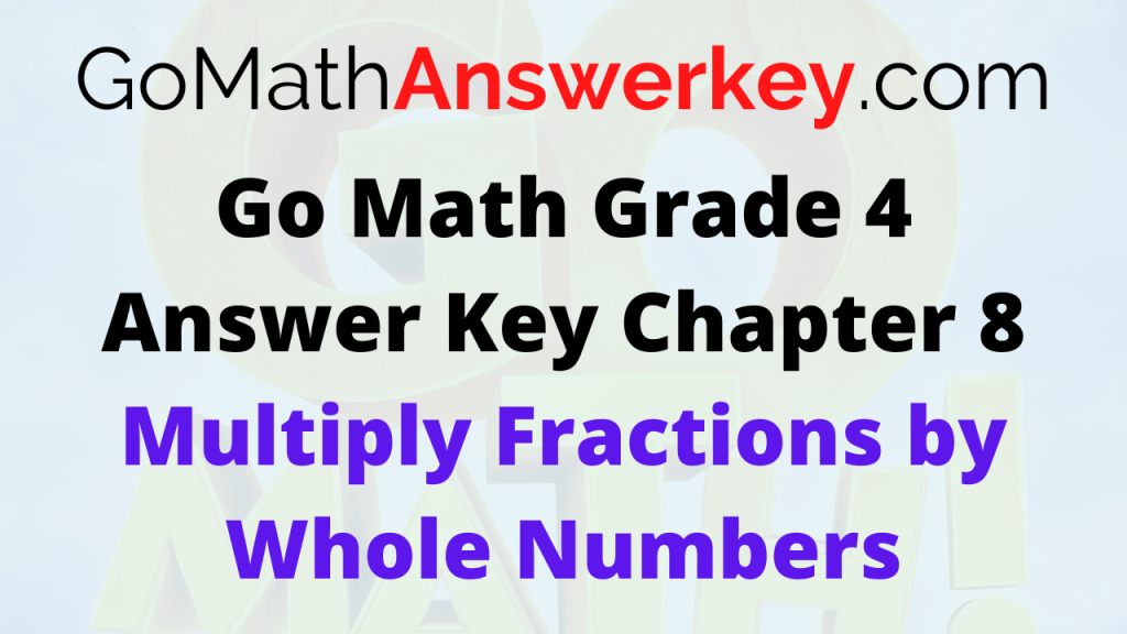 Go Math Grade 4 Answer Key Chapter 8 Multiply Fractions by Whole Numbers
