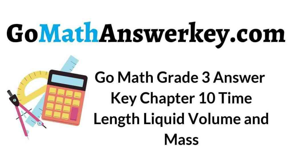 go-math-grade-3-answer-key-chapter-10-time-length-liquid-volume-and-mass