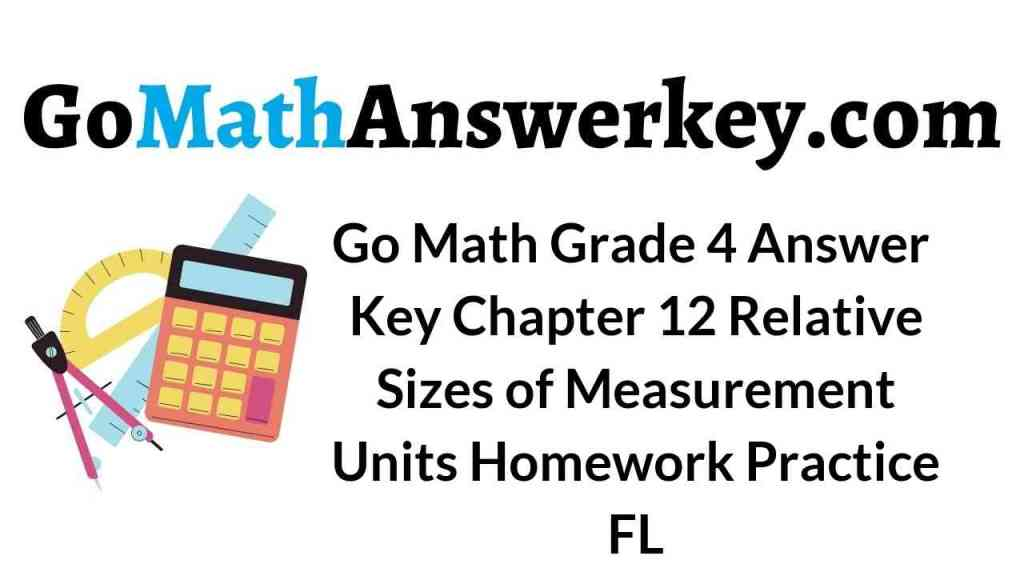 go-math-grade-4-answer-key-chapter-12-relative-sizes-of-measurement-units-homework-practice-fl