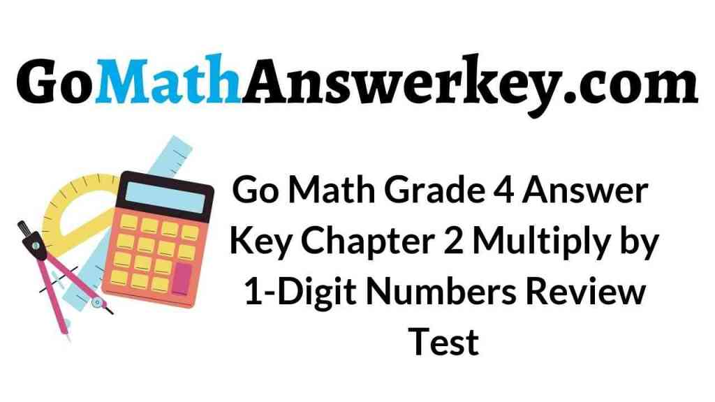 go-math-grade-4-answer-key-chapter-2-multiply-by-1-digit-numbers-review-test