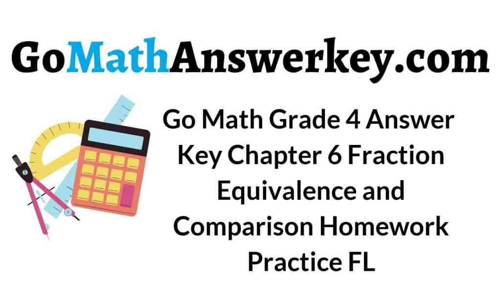 go-math-grade-4-answer-key-chapter-6-fraction-equivalence-and-comparison-homework-practice-fl
