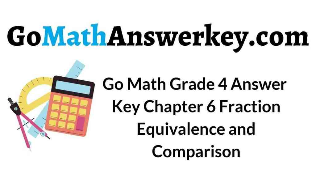 go-math-grade-4-answer-key-chapter-6-fraction-equivalence-and-comparison