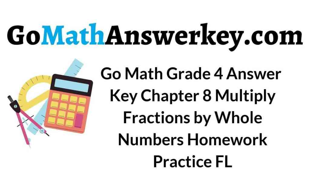 go-math-grade-4-answer-key-chapter-8-multiply-fractions-by-whole-numbers-homework-practice-fl