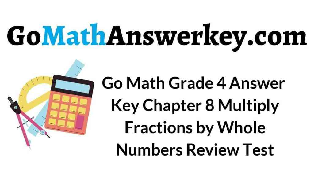 go-math-grade-4-answer-key-chapter-8-multiply-fractions-by-whole-numbers-review-test