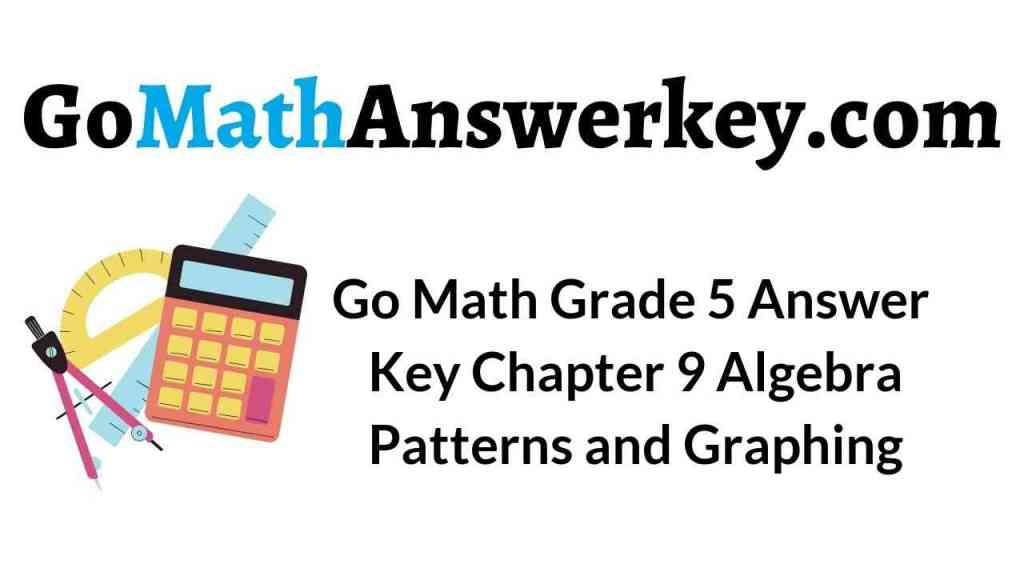 go-math-grade-5-answer-key-chapter-9-algebra-patterns-and-graphing