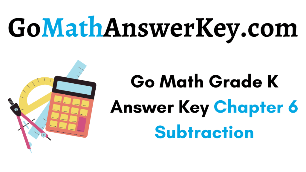 Go Math Grade K Answer Key Chapter 6