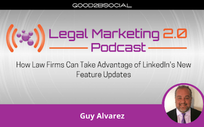 Podcast Ep. 102: How Law Firms Can Take Advantage of LinkedIn's New Feature Updates