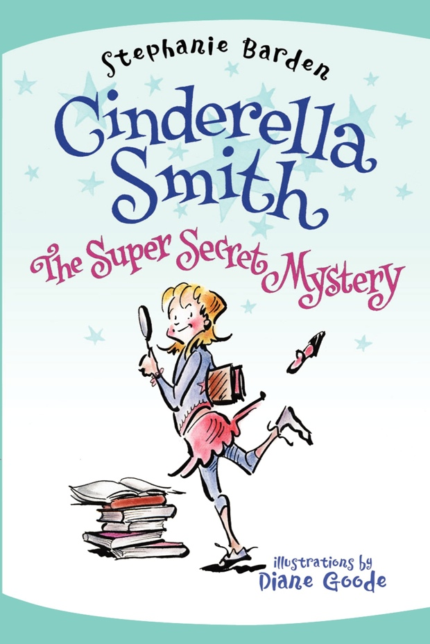 Cinderella Smith: The Super Secret Mystery by Stephanie Barden   Good Books And Good Wine