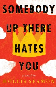 Somebody Up There Hates You by Hollis Seamon | Good Books And Good Wine