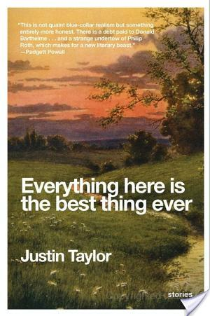 Review of Everything Here Is The Best Thing Ever by Justin Taylor