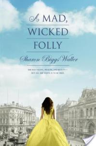 A Mad, Wicked Folly by Sharon Biggs Waller | Book Review