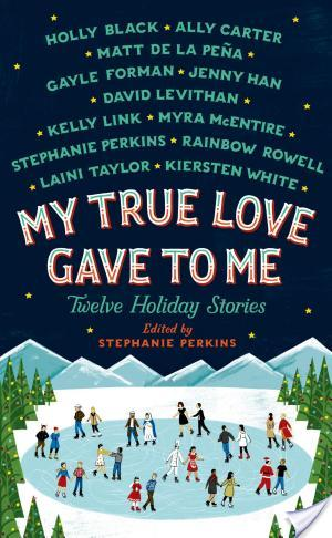 My True Love Gave To Me: Twelve Holiday Stories edited by Stephanie Perkins | Book Review