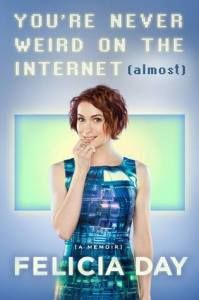 Youre Never Weird On The Internet Almost Felicia Day book cover