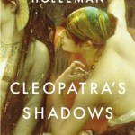 Cleopatra is such a fascinating historical figure. She ruled all of Egypt, not in the guise of a man, but as a woman. It stands to measure that her lesser known siblings would also be interesting as well. Emily Holleman explores the story and motivations of Cleopatra's sisters in her debut novel, Cleopatra's Shadows.