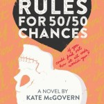 Rules for 50/50 Chances by Kate McGovern | A Young Adult contemporary book about a girl who is dealing with the possibility of being at risk for Huntington's Disease.