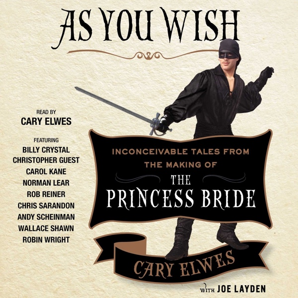 As You Wish: Inconceivable Tales from the Making Of The Princess Bride by Cary Elwes | Audiobook Review