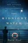 The Midnight Watch: A Novel of the Titanic and the Californian by