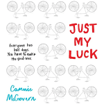 Just My Luck by Cammie McGovern is a fast paced middle grade book that tackles real life issues in a sensitive way.