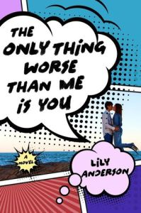 The Only Thing Worse Than Me Is You by Lily Anderson | Book Review