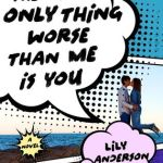 I sincerely regret not reading The Only Thing Worse Than Me Is You by Lily Anderson sooner. Click to find out why you need to read this book ASAP!