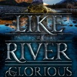 Like A River Glorious by Rae Carson is the second in Carson's Gold Seer trilogy. I have literally zero regrets about reading it. Click here for more.