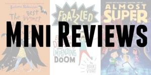 Mini book reviews of The Best Halloween Ever by Barbara Robinson, Frazzled by Booki Vivat and Almost Super by Marion Jensen.