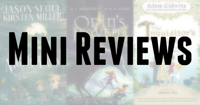 Mini Reviews of The Sleepwalker's Tonic by Jason Segel & Kirsten Miller, Odin's Ravens by KL Armstrong & MA Marr, and The Inquisitor's Tale by Adam Gidwitz