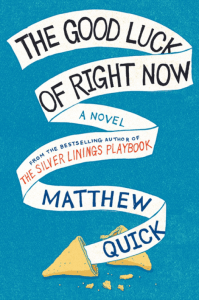 The Good Luck Of Right Now by Matthew Quick contains all the hallmark's of Quick's other works. There's mental illness. There's a Philadelphia setting.