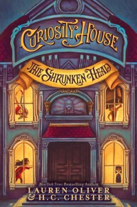 The Curiosity House: The Shrunken Head by Lauren Oliver and HC Chester