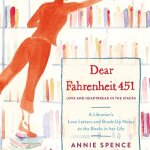 Dear Fahrenheit 451is set up in that the large majority of it consists of letters written by Annie Spence to different books. Click here for full review.