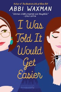 I Was Told It Would Get Easier by Abbi Waxman was right up my alley. There's a trip touring colleges. There's mother-daughter relationships.