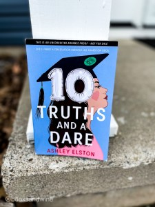 I just loved 10 Truths And A Dare by Ashley Elston. I read this book basically in one day. It is the perfect companion to 10 Blind Dates.