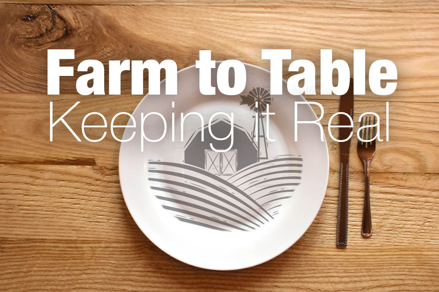 Farm To Table Keeping It Real