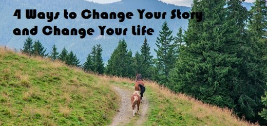 4 Ways to Change Your Story and Change Your Life