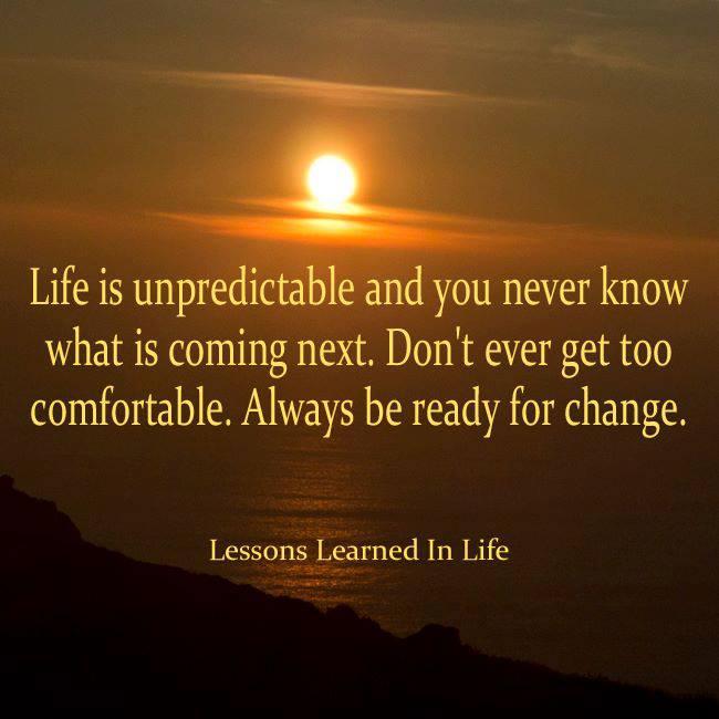 Life is unpredictable.