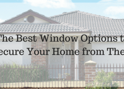 The Best Window Options to Secure Your Home from Theft
