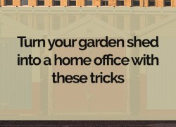 Turn your garden shed into a home office with these tricks