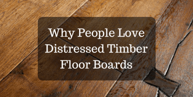 Why People Love Distressed Timber Floor Boards