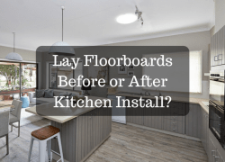 Lay Floorboards Before or After Kitchen Install_