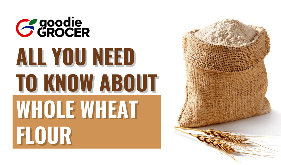 All You Need To Know About Whole Wheat Flour