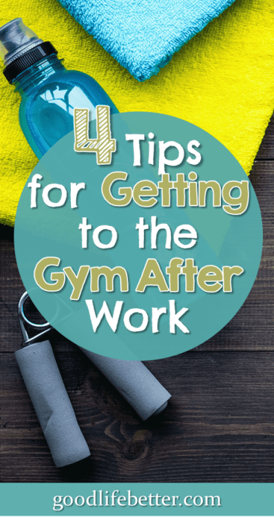 These 4 tips have really made a difference for me in getting to the gym. They can work for you too!