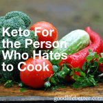 Give keto a try, even if you hate to cook