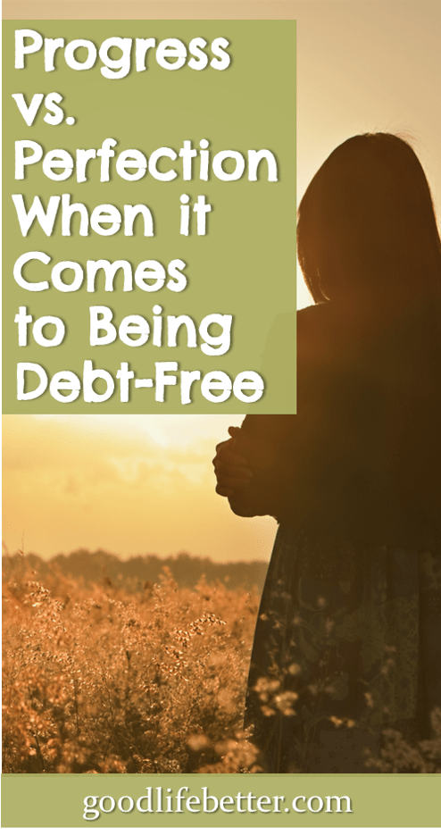Progress vs. Perfection When it Comes to Being Debt-Free